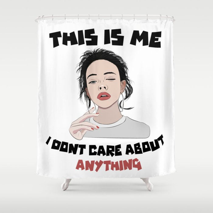 this is me , i dont care about anything Shower Curtain