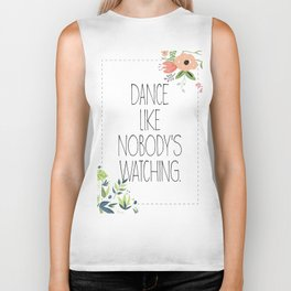 DANCE LIKE NOBODY'S WATCHING Quote with flowers Biker Tank
