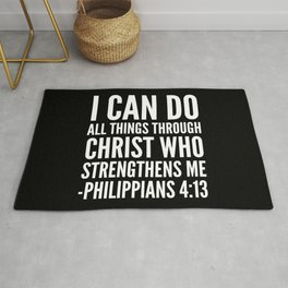 I CAN DO ALL THINGS THROUGH CHRIST WHO STRENGTHENS ME PHILIPPIANS 4:13 (Black & White) Rug
