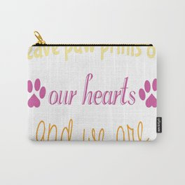 Dogs Come Into Our Lives Leave Paw Prints on our hearts and we a Carry-All Pouch