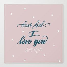 Dear bed, I love you Canvas Print