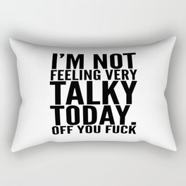 I'm Not Feeling Very Talky Today Off You Fuck Rectangular Pillow