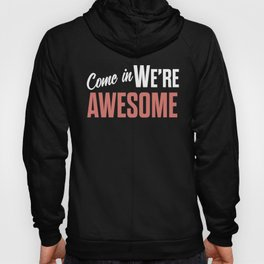 Come in we are awesome, vintage Business sign, shop entrance, we're open, store signs Hoody