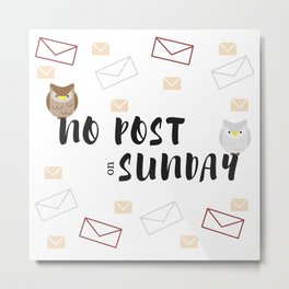 No Post On Sundays Metal Print