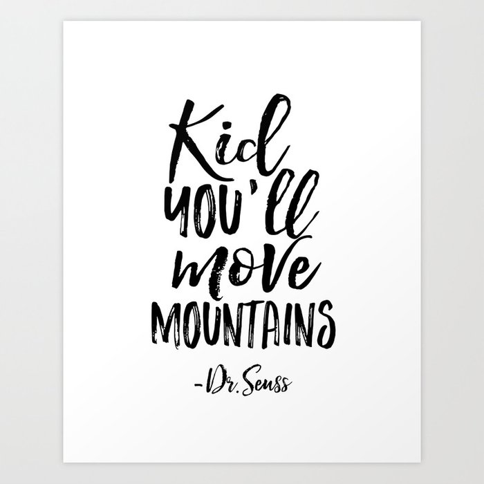 Life Quotes Kids: NURSERY WALL DECOR,Kid You'll Move Mountains,Dr.Seuss