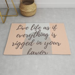 "Rumi Quote : "" Live life as if everything is rigged in your favor"" Rug"
