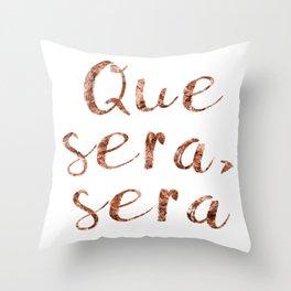 Rose gold Que Sera, Sera Throw Pillow