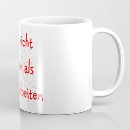 lieber nicht arbeiten als falsch arbeiten Coffee Mug