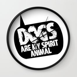 Dogs are my Spirit Animal Wall Clock