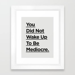 You Did Not Wake Up to Be Mediocre black and white minimalist typography home room wall decor Framed Art Print