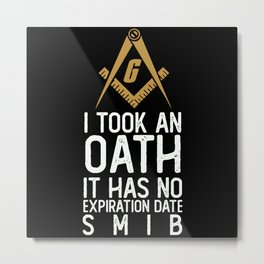 Took An Oath It Has No Expiration Date Freemasonry Metal Print