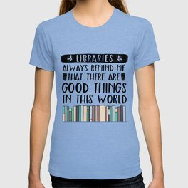 Libraries Always Remind Me That There is Good in this World V2 T-shirt