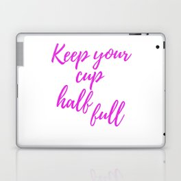 Keep Your Cup Half Full - Positive Typography Laptop & iPad Skin