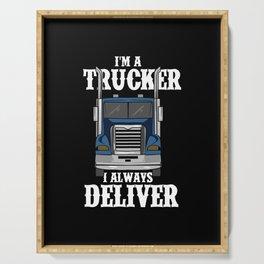 I'm A Trucker I Always Deliver Serving Tray
