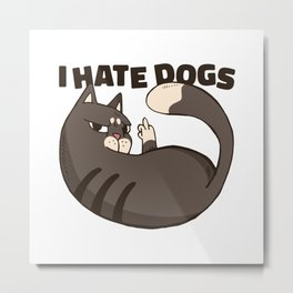 I hate dogs rude cat shows middle finger Metal Print