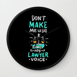 Lawyer Design: Don't Make Me Use My Lawyer Voice Wall Clock