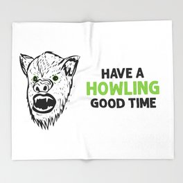Werewolf! Have a Howling Good Time Throw Blanket