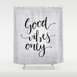 Grey Good Vibes Only Shower Curtain