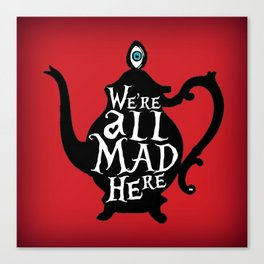"""""""We're all MAD here"""" - Alice in Wonderland - Teapot - 'Off With His Head Red' Canvas Print"""