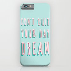 Don't Quit Your Day Dream Slim Case iPhone 6s