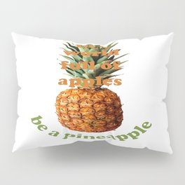 In A World Full Of Apples, Be A Pineapple Pillow Sham