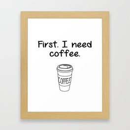 First. I need coffee. Framed Art Print