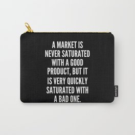 A market is never saturated with a good product but it is very quickly saturated with a bad one Carry-All Pouch