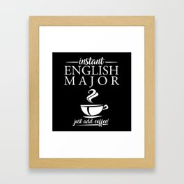Instant English Major Just Add Coffee Framed Art Print