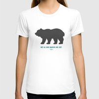 tolkien T-shirts featuring Tolkien Quote 'Not All Who Wander Are Lost' Quote Print with Bear  by darci madlung | dproject art + design