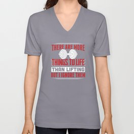 There Are More Things To Life Than Lifting But I Ignore Them Unisex V-Neck