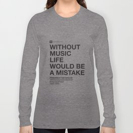 Without music life would be a mistake Long Sleeve T-shirt