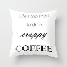 """""""Crappy Coffee"""" Throw Pillow"""