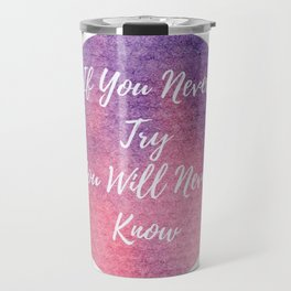 If you never try, you will never know Travel Mug