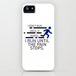 I Run Until The Pain Stops iPhone Case