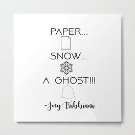 """Paper... Snow... a Ghost!!!"" - Joey Tribbiani Friends TV Show Metal Print"