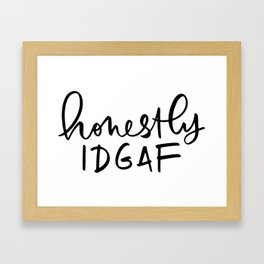 Honestly IDGAF Framed Art Print
