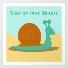 Take it easy buddy Art Print