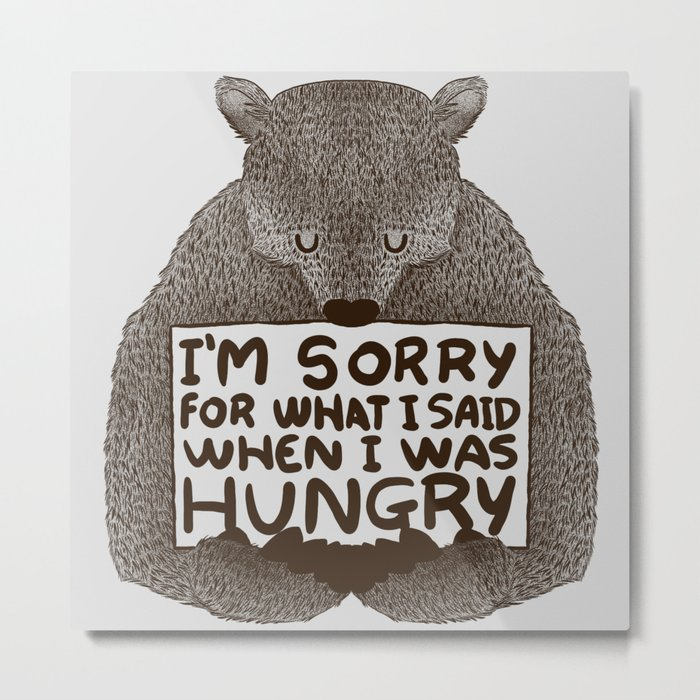 I'm Sorry For What I Said When I Was Hungry Metal Print