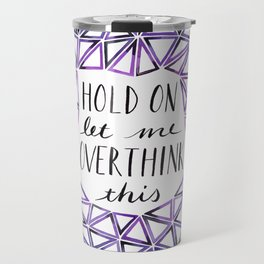 Hold On Let Me Overthink This - Purple and Teal Travel Mug