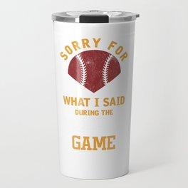 Sorry For What I Said Baseball Game Pitcher Batting Run Bases Gift Travel Mug