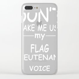 FLAG-LIEUTENANT-tshirt,-my-FLAG-LIEUTENANT-voice Clear iPhone Case