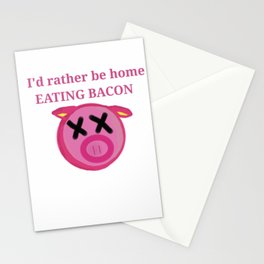 I'd rather be home eating BACON Stationery Cards