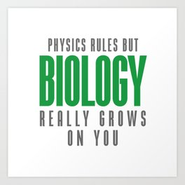 BIOLOGY REALLY GROWS ON YOU Art Print
