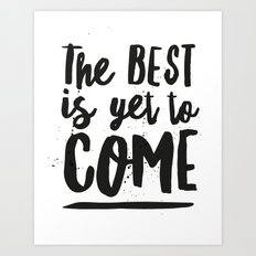 The Best Is Yet To Come Typography Art Print