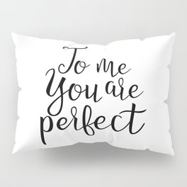 You Look Perfect Pillow Sham