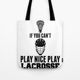 Lacrosse Can't Play Nice Play Lacrosse LAX Sport G.O.A.T Lacrosse Player Lacrosse Game Steeze ReLAX Tote Bag