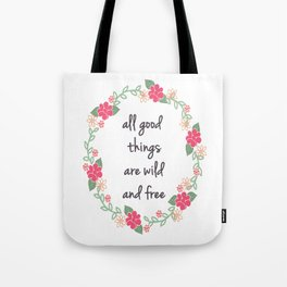 All Good Things Are Wild And Free - Quote Print Tote Bag