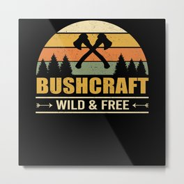 Bushcraft Wild And Free Outdoor Survival Metal Print