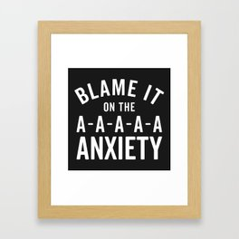 Blame It On Anxiety Funny Quote Framed Art Print