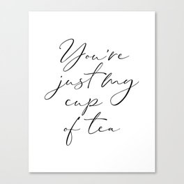 You're Just My Cup Of Tea, Gift For Boyfriend, Kitchen Decor, Gift For Girlfriend Canvas Print